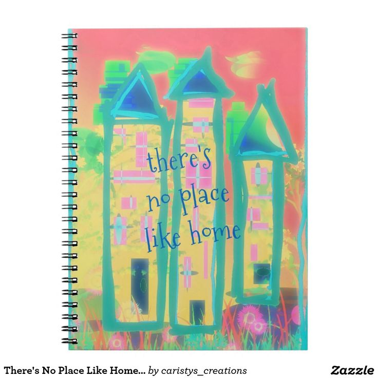 There's No Place Like Home Notebook