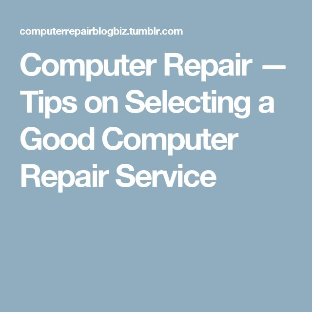 Computer Repair — Tips on Selecting a Good Computer Repair Service
