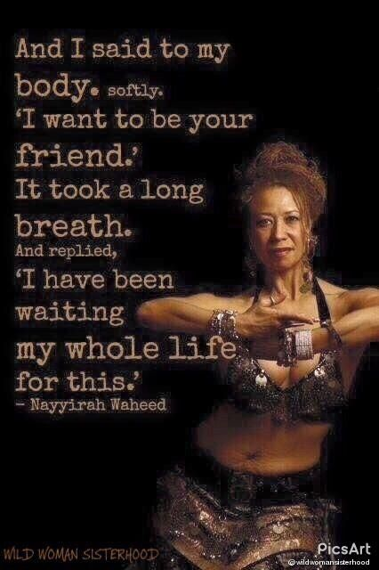 And I said to my body. softly. 'I want to be your friend.' It took a long breath. And replied, 'I have been waiting my whole life for this.' - Nayyirah Waheed - WILD WOMAN SISTERHOODॐ #WildWomanSisterhood #wildwomanmedicine #repinned #EmbodyYourWildNature