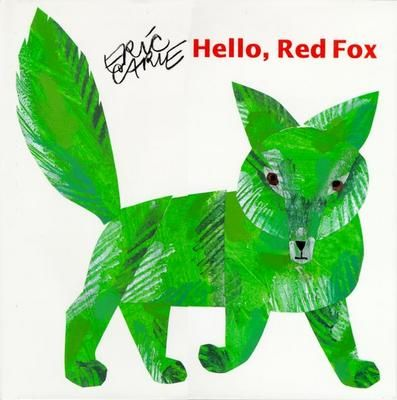 Hello red fox by Eric Carle.