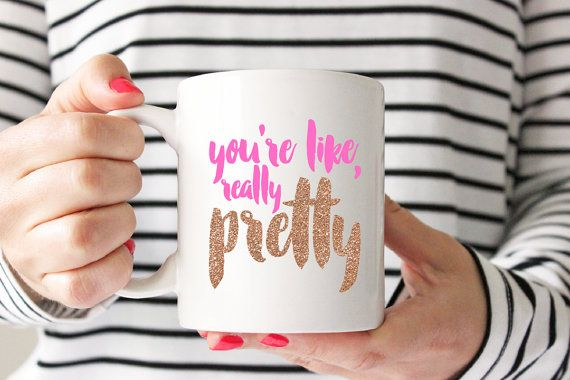 you're like really pretty Coffee Cup  | Coffee Mug  | Funny Quote  | Humor  | Gifts for Her  | Birthday  | Christmas  | Best Friend