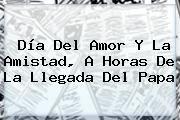 http://tecnoautos.com/wp-content/uploads/imagenes/tendencias/thumbs/dia-del-amor-y-la-amistad-a-horas-de-la-llegada-del-papa.jpg Dia De La Amistad. Día del Amor y la Amistad, a horas de la llegada del Papa, Enlaces, Imágenes, Videos y Tweets - http://tecnoautos.com/actualidad/dia-de-la-amistad-dia-del-amor-y-la-amistad-a-horas-de-la-llegada-del-papa/