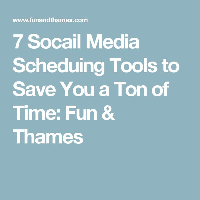 7 Socail Media Scheduing Tools to Save You a Ton of Time: Fun & Thames