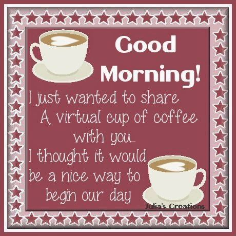 God Morning! I Just Want To Share A Virtual Cup Of Coffee With You morning good morning morning quotes good morning quotes good morning greetings
