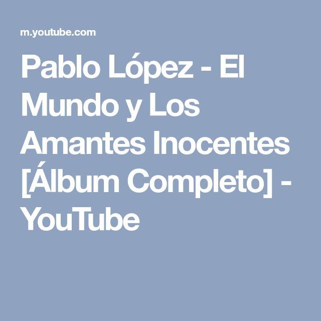 Pablo López - El Mundo y Los Amantes Inocentes [Álbum Completo] - YouTube