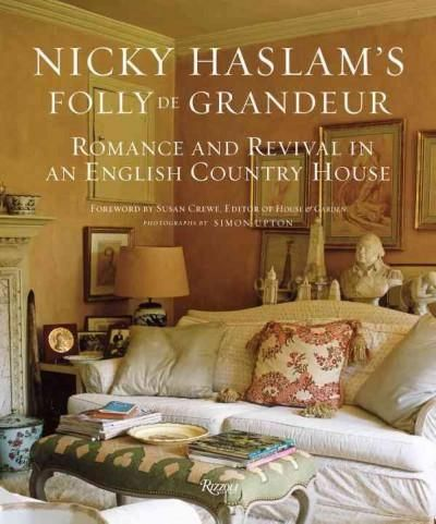 Nicky Haslam's Folly De Grandeur: Romance and Revival in an English Country House