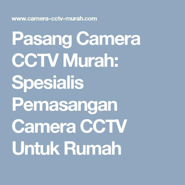 Pasang Camera CCTV Murah: Spesialis Pemasangan Camera CCTV Untuk Rumah