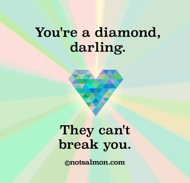 Inspirational Quotes About Positive: You're A Diamond, Darling. They Can't Break You