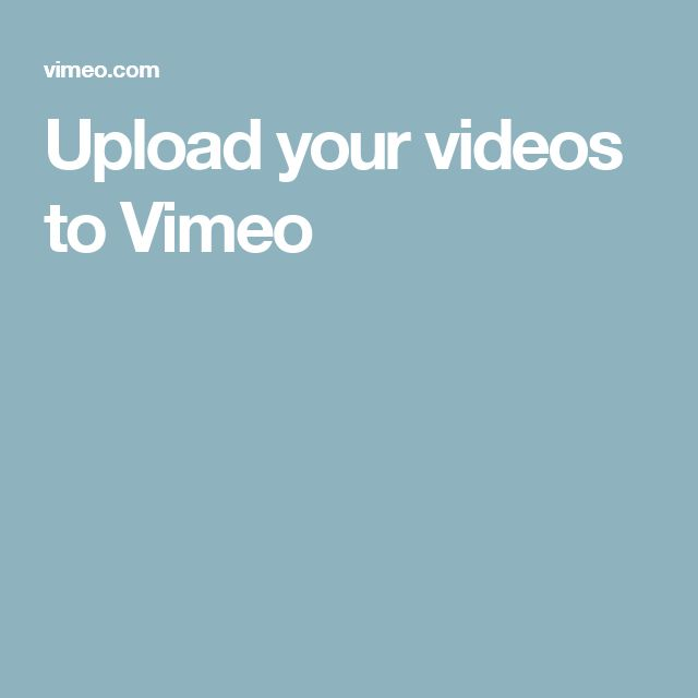 Upload your videos to Vimeo