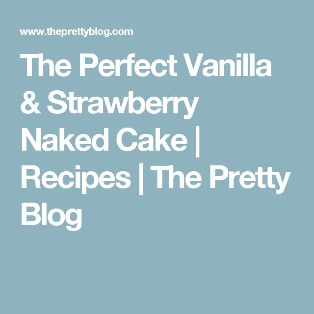 The Perfect Vanilla & Strawberry Naked Cake | Recipes | The Pretty Blog