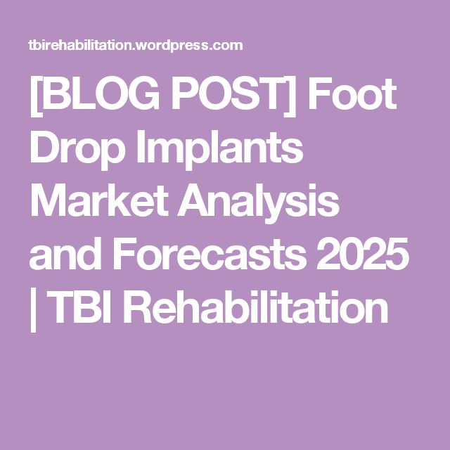 [BLOG POST] Foot Drop Implants MarketAnalysis and Forecasts 2025 | TBI Rehabilitation