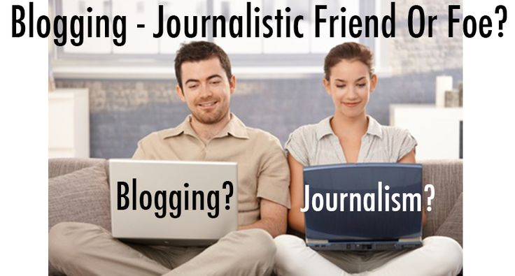Is blogging the friend or foe of journalism?