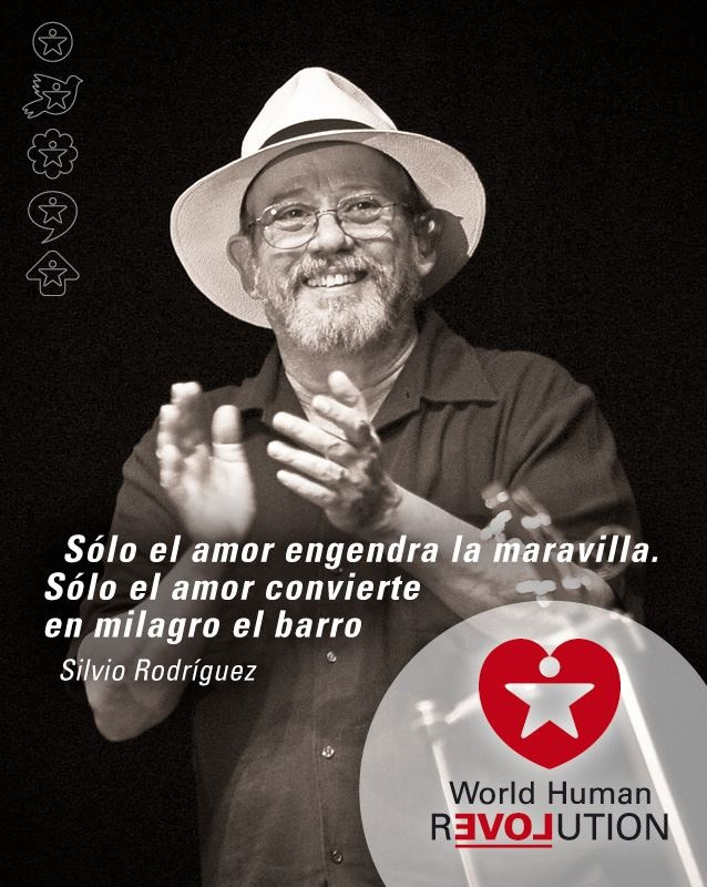 Only love turns into miracle the mud, Only love begets wonder  Silvio Rodríguez    www.facebook.com/worldhumanrevolution