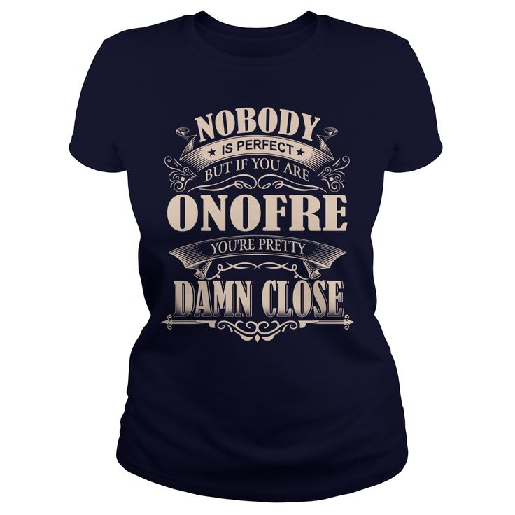 ONOFRE Nobody is perfect. But if you are ONOFRE you're pretty damn close - ONOFRE Tee Shirt, ONOFRE shirt, ONOFRE Hoodie, ONOFRE Family, ONOFRE Tee, ONOFRE Name #gift #ideas #Popular #Everything #Videos #Shop #Animals #pets #Architecture #Art #Cars #motorcycles #Celebrities #DIY #crafts #Design #Education #Entertainment #Food #drink #Gardening #Geek #Hair #beauty #Health #fitness #History #Holidays #events #Home decor #Humor #Illustrations #posters #Kids #parenting #Men #Outdoors…