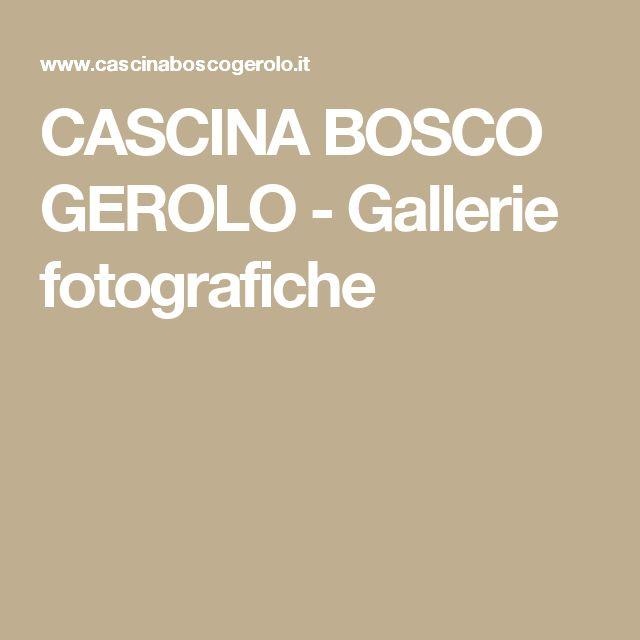 CASCINA BOSCO GEROLO - Gallerie fotografiche
