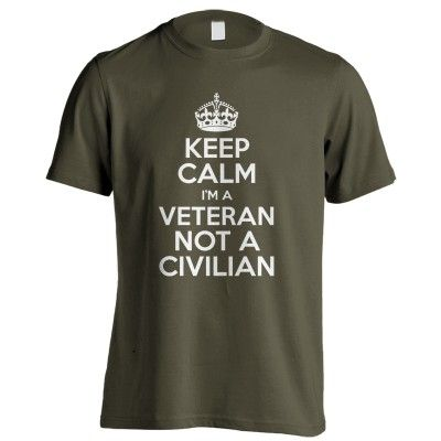 Keep Calm I'm A Veteran Not A Civilian T-Shirt (S-5XL) British Company, I LIKE this shirt!