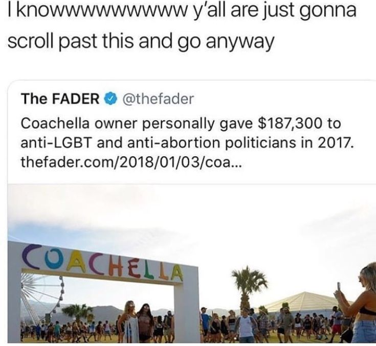 IT WAS IN 2017 Y'ALL. THIS IS RECENT~~~THIS IS IMPORTANT Y'ALL<<<<WHAT??? YEAH LETS FUCKIN UHHHH BOYCOTT COACHELLA??