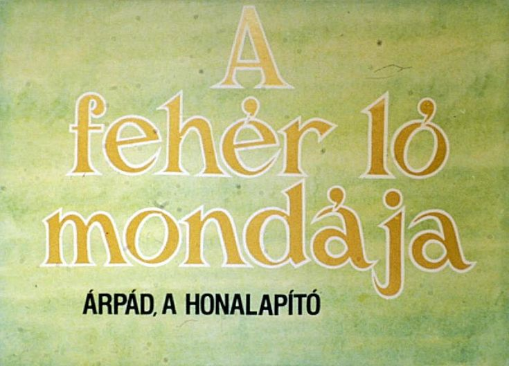 A fehér ló mondája : Árpád, a honalapító