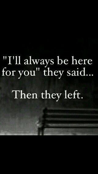 That is the hardest thing for me.. Everyone leaves, even your mother.
