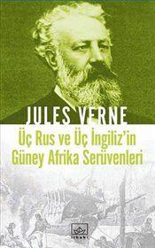 Üç Rus ve Üç İngiliz'in Güney Afrika Serüvenleri - Jules Verne