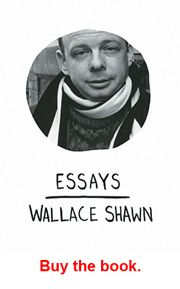 """Why I Call Myself a Socialist: Is the World Really a Stage? Wallace Shawn's nonfiction collection Essays (Haymarket Books) is out now in an expanded paperback edition featuring """"Why I Call Myself a Socialist. [actor, playwright]"""