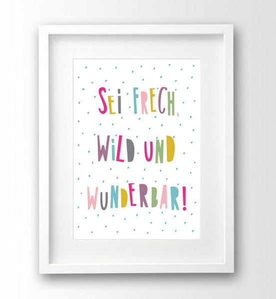 Wandgestaltung – Sprüche Kinderbild, Sei frech wild und wunderbar – ein Designerstück von nanamiadesign bei DaWanda – Isabell Mühlhausen