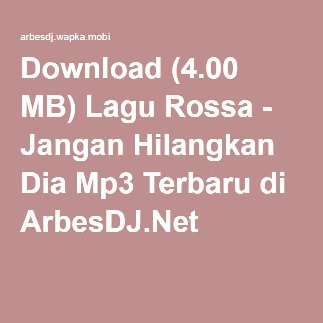 Download (4.00 MB) Lagu Rossa - Jangan Hilangkan Dia Mp3 Terbaru di ArbesDJ.Net
