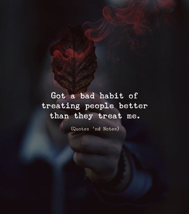 Got a bad habit of treating people better than they treat me. via (ift.tt/2Fe1Tl…