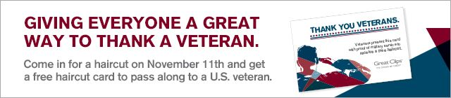 """Great Clips is holding a """"Thank a Veteran Free Haircut Card"""" promotion that gives our customers a way to show appreciation for the veterans in their lives.How it works: On Nov. 11 only, customers who stop in for a service at any Great Clips salon in the US get a free haircut card to give to a veteran. The free haircut cards are redeemable by members of the military from Nov. 11 to Dec. 31, 2013."""