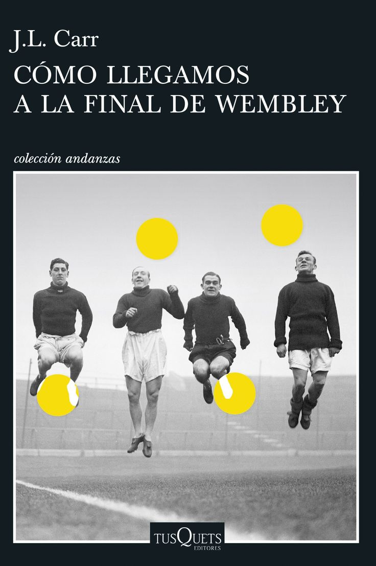 Cómo llegamos a la final de Wembley / J.L. Carr https://cataleg.ub.edu/record=b2235734~S1*cat La divertidísima novela que narra la epopeya protagonizada por un humilde club de fútbol inglés.