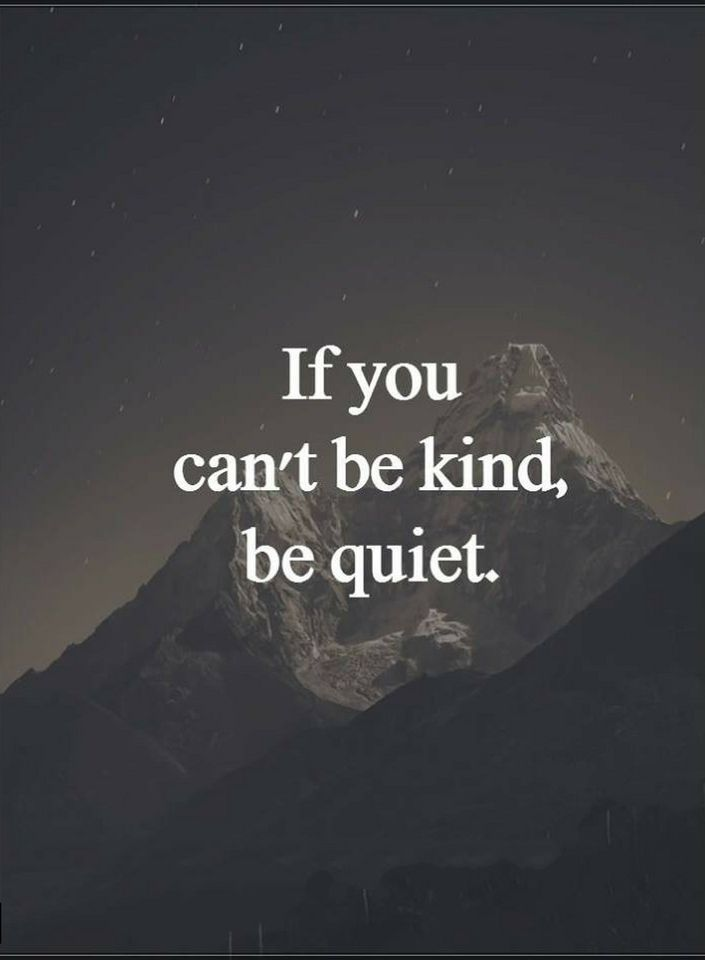 Quotes If you can't be kind, be quiet.