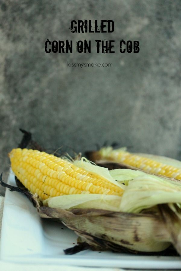 Grilled Corn on the Cob- How to cook corn on the cob with the husks on. This will teach you how to soak them properly, how to prep them and how to cook them. Then you can top them with compound butter that will blow your corn loving mind! Get the recipe on kissmysmoke.com