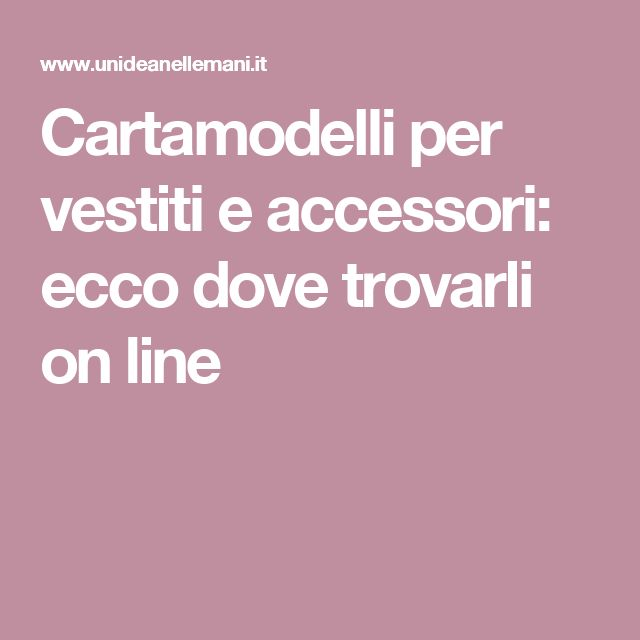Cartamodelli per vestiti e accessori: ecco dove trovarli on line