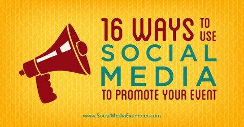 16 Ways to Use Social Media to Promote Your Event | Social Media Examiner
