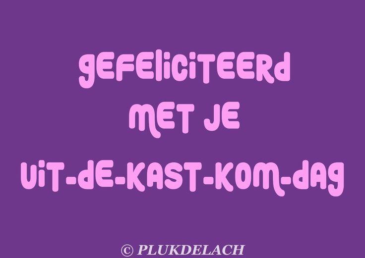 Uit de kast komen. Lesbi. Homo. Bi. Gay. Love. Liefde. Date. Gefeliciteerd.  Birthday Wisdom.  Dutch quotes www.plukdelach.weebly.com