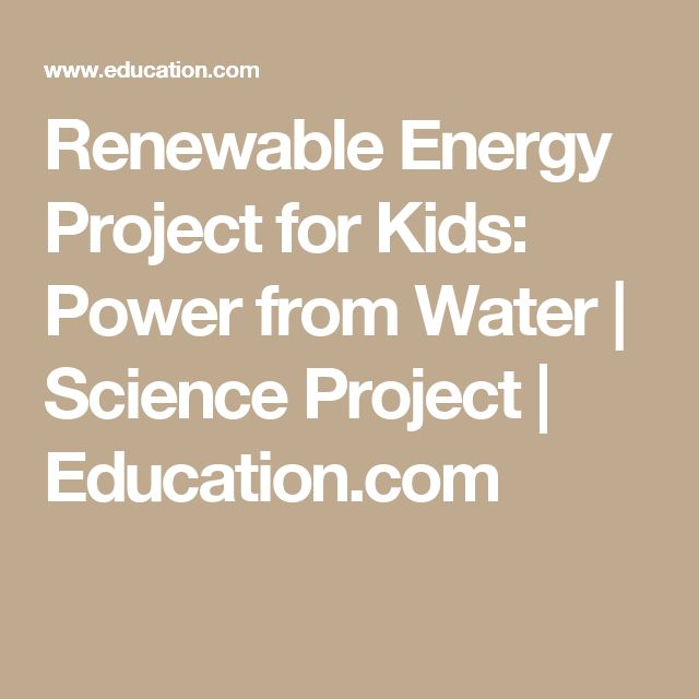 Renewable Energy Project for Kids: Power from Water | Science Project | Education.com
