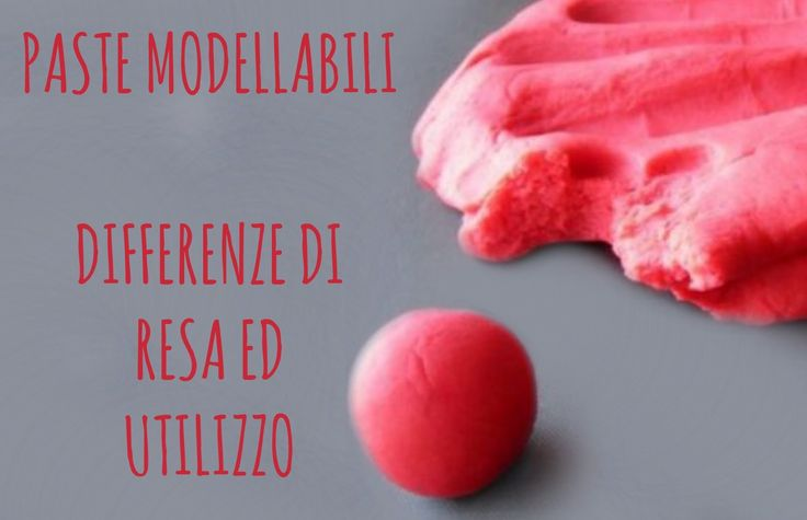 PASTE MODELLABILI: differenti utilizzi e differenti rese! (utility paste...