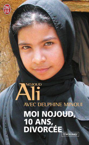 """""""Moi Nojoud, 10 ans, divorcée"""" - Nojoud Ali (R ALI)  Ce livre est l'histoire vraie d'une petite Yéménite qui a osé défier l'archaïsme des traditions de son pays en demandant le divorce. Et en l'obtenant ! Une première dans ce pays du sud de la péninsule arabique, où plus de la moitié des filles sont mariées avant d'avoir dix-huit ans."""
