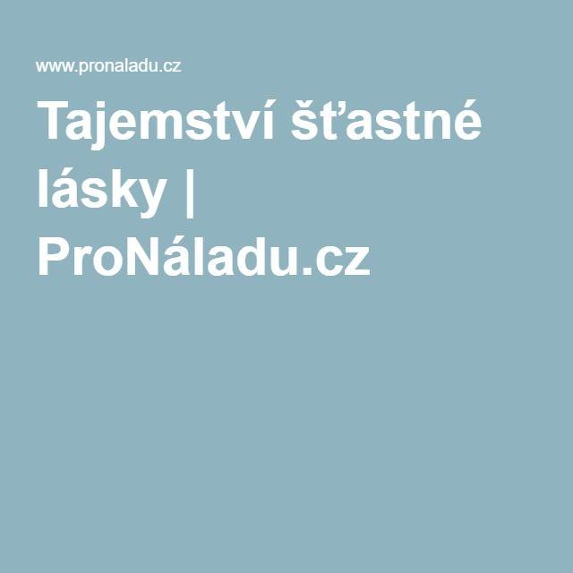 Tajemství šťastné lásky | ProNáladu.cz