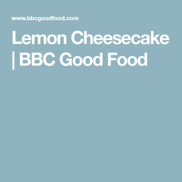 Lemon Cheesecake | BBC Good Food