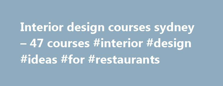 Interior design courses sydney – 47 courses #interior #design #ideas #for #restaurants http://design.nef2.com/interior-design-courses-sydney-47-courses-interior-design-ideas-for-restaurants/  #interior design courses sydney # Interior design courses sydney Here's how others rate Career FAQs: Looking for Design opportunities in Sydney ? There are currently 12,294 Design job openings in Sydney*. The average salary for a Design job in Sydney is $51,000. The Australian Government Department of…