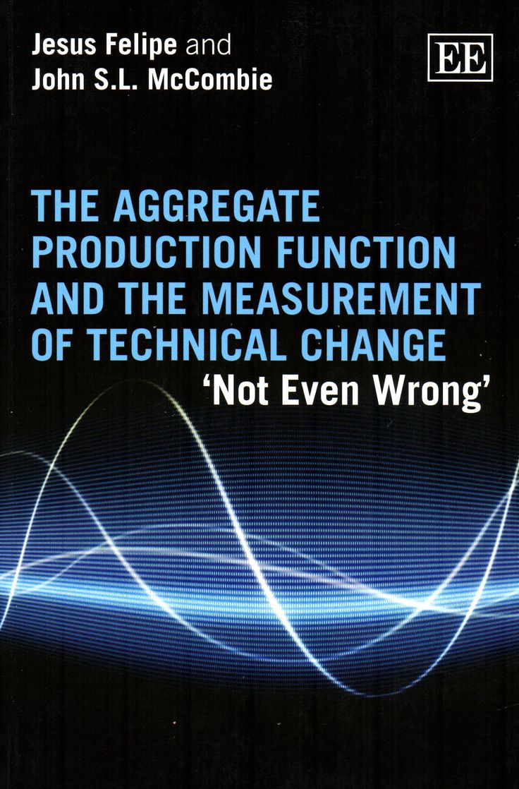 The aggregate production function and the measurement of technical change : 'not even wrong' / Jesus Felipe and John S.L. McCombie ( Edward Elgar, [2013]) / HB 241 F35      Cita bibliográfica: http://www.worldcat.org/title/aggregate-production-function-and-the-measurement-of-technical-change-not-even-wrong/oclc/857110189?page=citation