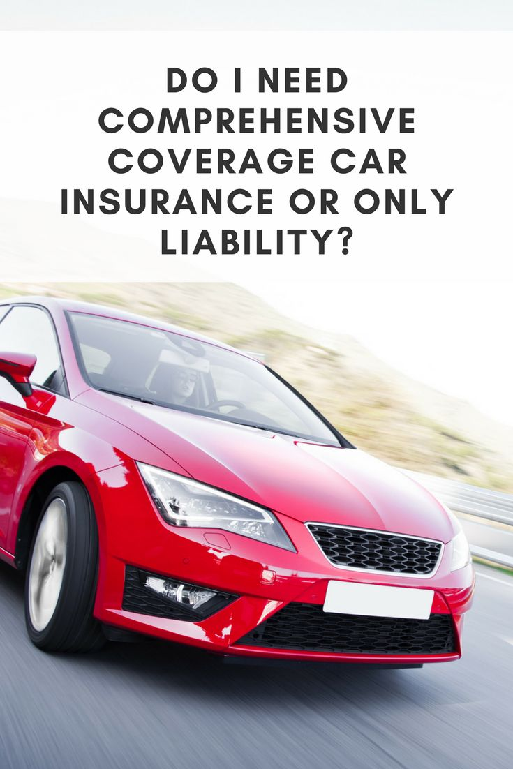 Do i need comprehensive coverage car insurance or only