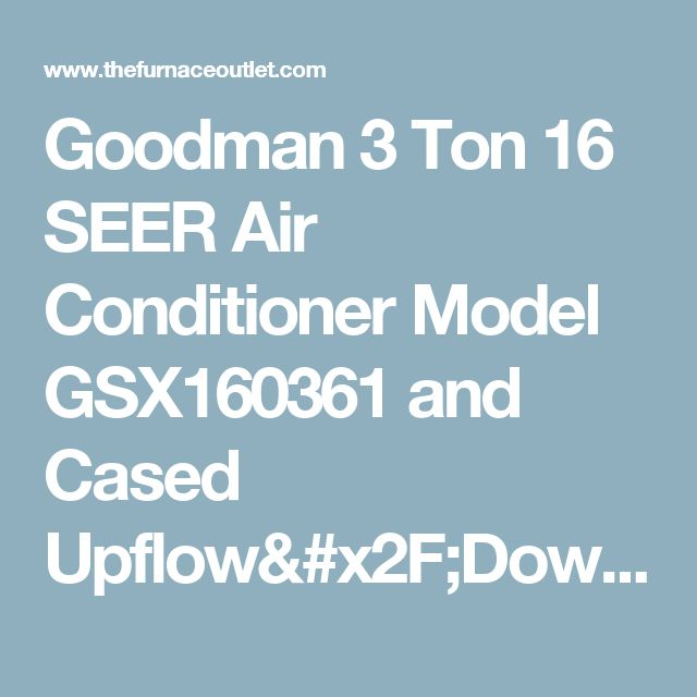 "Goodman 3 Ton 16 SEER Air Conditioner Model GSX160361 and Cased Upflow/Downflow Coil 14"" wide Model CAPF3636A6"
