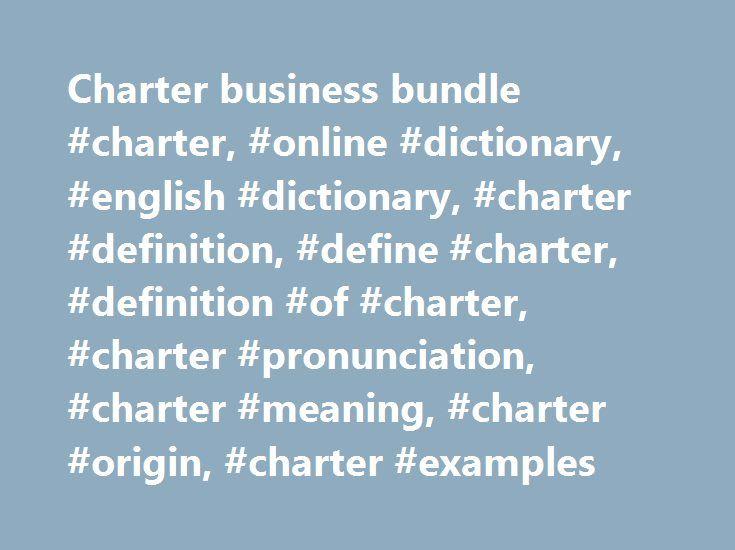 Charter business bundle #charter, #online #dictionary, #english #dictionary, #charter #definition, #define #charter, #definition #of #charter, #charter #pronunciation, #charter #meaning, #charter #origin, #charter #examples http://entertainment.nef2.com/charter-business-bundle-charter-online-dictionary-english-dictionary-charter-definition-define-charter-definition-of-charter-charter-pronunciation-charter-meaning-charter-ori/  # charter Examples from the News A second document was titled…