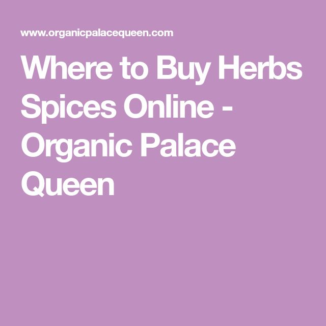 Where to Buy Herbs Spices Online - Organic Palace Queen