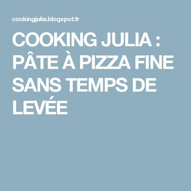 COOKING JULIA : PÂTE À PIZZA FINE SANS TEMPS DE LEVÉE