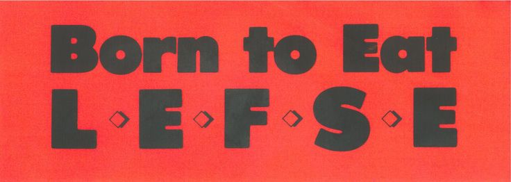 Born to eat Lefse bumper sticker, owned by Tordenskjold 2-005 of the Sons of Norway