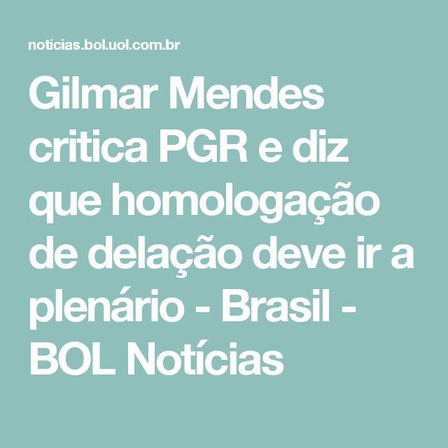 Gilmar Mendes critica PGR e diz que homologação de delação deve ir a plenário - Brasil - BOL Notícias