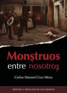 Carlos Manuel Cruz - Monstruos entre nosotros /Escrito con Sangre... ¡El Website de los Asesinos!